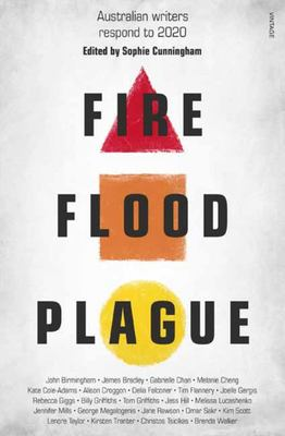 Fire Flood and Plague: Australian Writers Respond to This Extraordinary Year