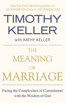 The Meaning of Marriage - Facing the Complexities of Commitment with the Wisdom of God