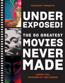 Underexposed! - The 50 Greatest Movies Never Made