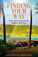 """Finding Your Way - Your Spiritual Journey Begins with You"