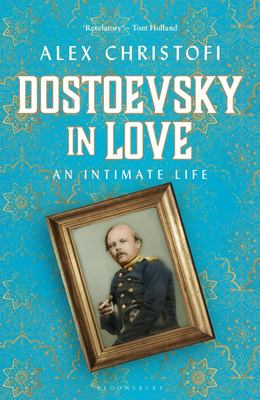 Dostoevsky in Love - An Intimate Life