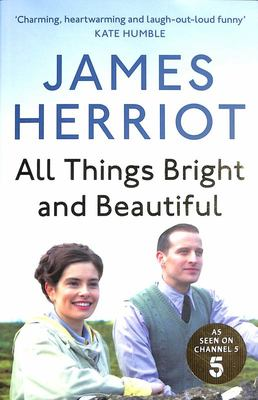 All Things Bright and Beautiful - The Classic Memoirs of a Yorkshire Country Vet