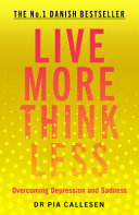 Live More Think Less - Overcoming Depression and Sadness with Metacognitive Therapy