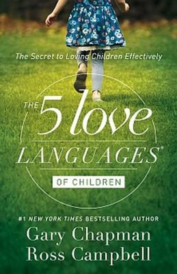 The 5 Five Love Languages of Children (2E) The Secret to Loving Children Effectively