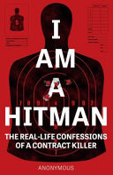 I Am a Hitman - The Real-Life Confessions of a Contract Killer