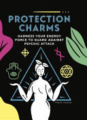 Protection Charms - Harness Your Energy Force to Guard Against Psychic Attack