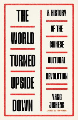 WORLD TURNED UPSIDE DOWN, THE: A HISTORY OF THE CHINESE CULTURAL