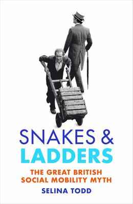 Snakes and Ladders - The Social Mobility Myth Since 1870