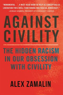 Against Civility - The Hidden Racism in Our Obsession with Civility