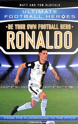 Ronaldo: Be Your Own Ultimate Football Hero (Ultimate Football Heroes)