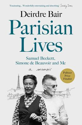Parisian Lives - Samuel Beckett, Simone de Beauvoir and Me: A Memoir