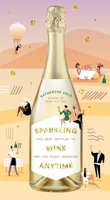 Sparkling Wine Anytime - The Best Bottles to Pop for Every Occasion