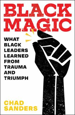 Black Magic - What Black Leaders Learned from Trauma and Triumph