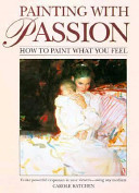 Painting with Passion : How to Paint What You Feel
