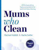 Mums Who Clean: Cheap and Easy Hacks and Tips for a Sparkling Home