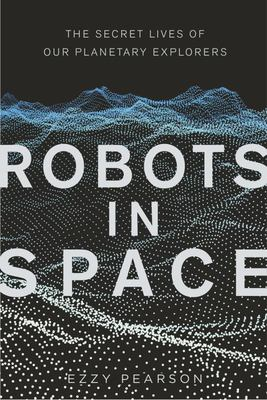 Robots in Space - The Secret Lives of Our Planetary Explorers