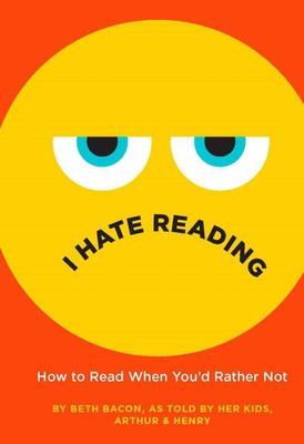 I Hate Reading: How to Read When You'd Rather Not