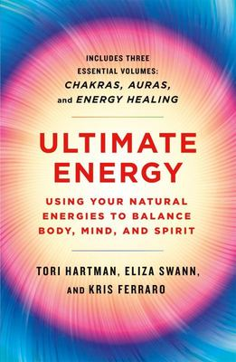 ULTIMATE ENERGY: USING YOUR NATURAL ENERGIES : THREE BOOKS IN ONE