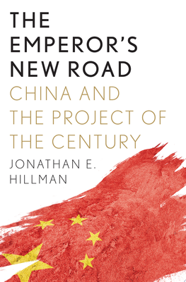 The Emperor's New Road - How China's New Silk Road Is Remaking the World