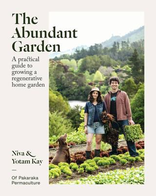 The Abundant Garden: A practical guide to growing a regenerative home garden