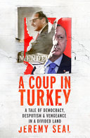 A Coup in Turkey - A Tale of Democracy, Despotism and Vengeance in a Divided Land
