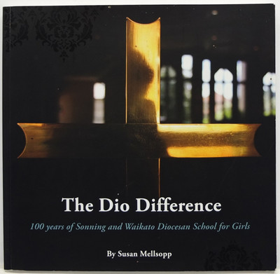 The Dio Difference - 100 Years of Sonning and Waikato Diocesan School for Girls