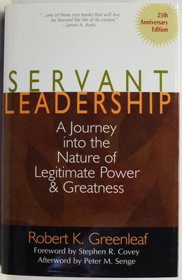 Servant Leadership - A Journey into the Nature of Legitimate Power & Greatness