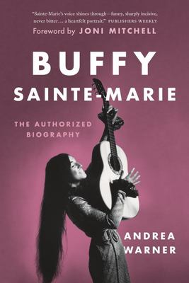 Buffy Sainte-Marie - The Authorized Biography