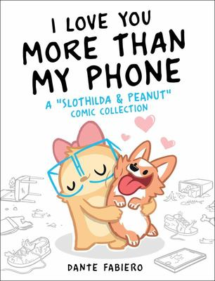 I Love You More Than My Phone - A Slothilda & Peanut Comic Collection