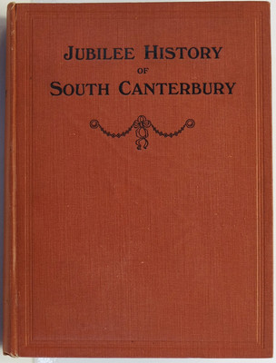 Jubilee History of South Canterbury Illustrated with Many Photographs Graphs Sketches Maps and Plans