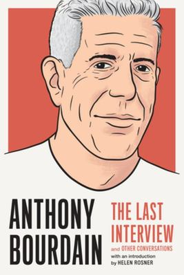 Anthony Bourdain: the Last Interview - And Other Conversations