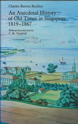 An Anecdotal History of Old Times in Singapore, 1819 to 1867