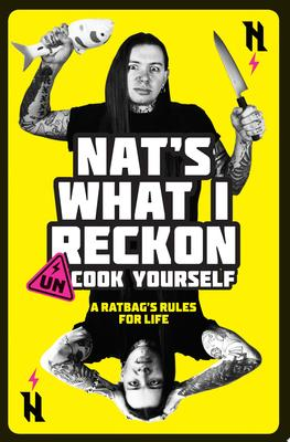 Nat's What I Reckon Un-cook Yourself - A Ratbag's Rules for Life