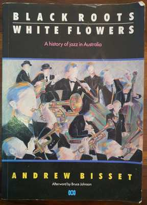 Black Roots, White Flowers - History of Jazz in Australia