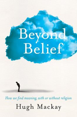 Beyond Belief - How We Find Meaning ...