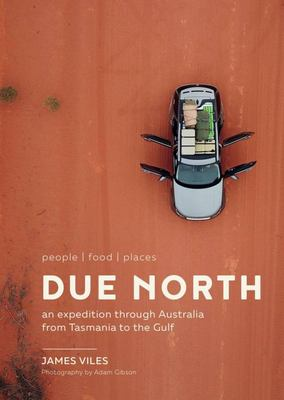 Due North: An Expedition Through Australia from Tasmania to the Gulf