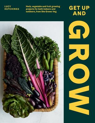 Get Up and Grow: Herb, Vegetable and Fruit Growing Projects for Both Indoors and Outdoors, from She Grows Veg