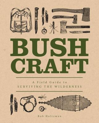 Bushcraft: A Field Guide to Surviving the Wilderness
