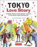 Tokyo Love Story - A Manga Memoir of One Woman's Journey Through the World's Most Exciting City - Told in English and Japanese