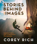 Stories Behind the Images - Lessons from a Life in Adventure Photography