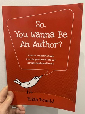 So, You Wanna Be an Author - How to Translate That Idea Inside Your Head into an Actual Published Book