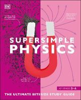 SuperSimple Physics: The Ultimate Bitesize Study Guide