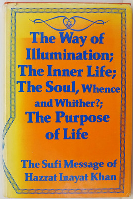 The Way of Illumination; The Inner Life; The Soul, Whence and Whither; The Purpose of Life - The Sufi Message of Hazrat Inayat Khan
