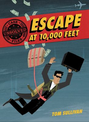 Unsolved Case Files: Escape at 10,000 Feet - D. B. Cooper and the Missing Money