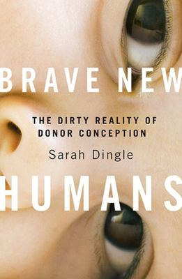 Brave New Humans: The Dirty Reality of Donor Conception