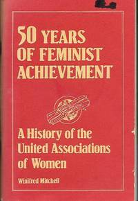 50 Years of Feminist Achievement: A History of the United Associations of Women