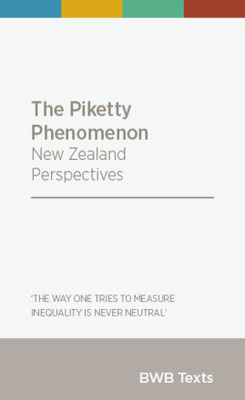 The Piketty Phenomenon : New Zealand Perspectives (BWB Texts)