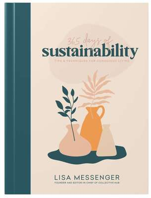 365 Days of Sustainability - Tips and Techniques for Conscious Living