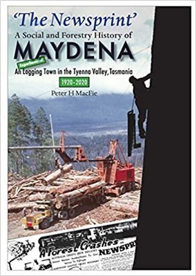 The Newsprint: A Social and Forestry History of Maydena
