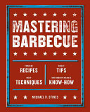 Mastering Barbecue - Tons of Recipes, Hot Tips, Neat Techniques, and Indispensable Know-How